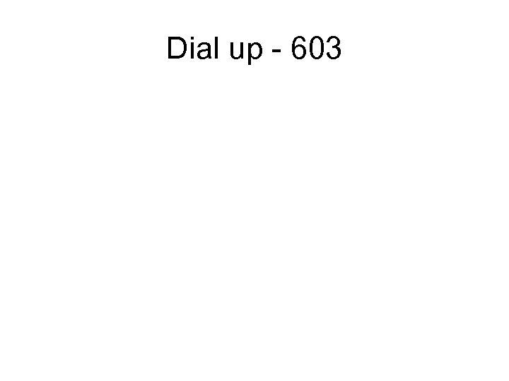 Dial up - 603
