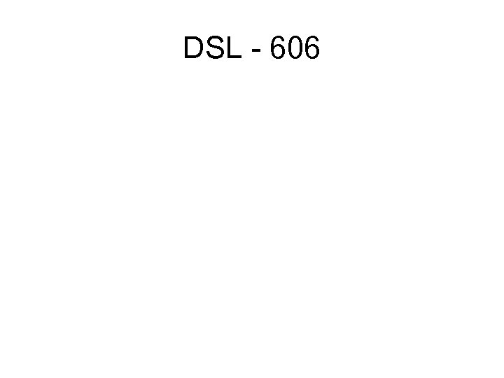 DSL - 606