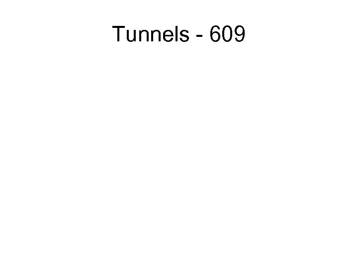 Tunnels - 609