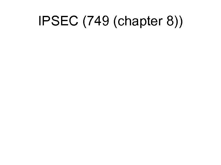 IPSEC (749 (chapter 8))