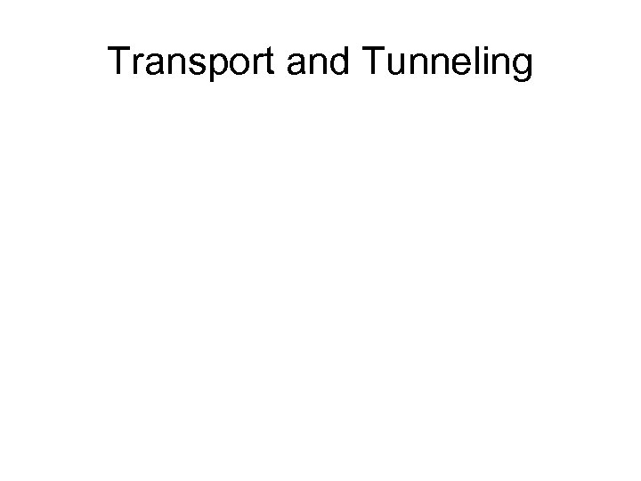Transport and Tunneling