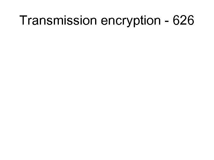 Transmission encryption - 626