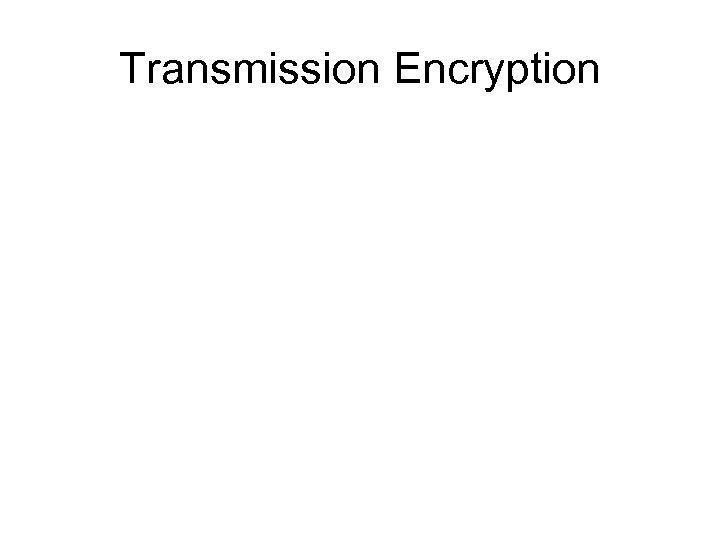 Transmission Encryption