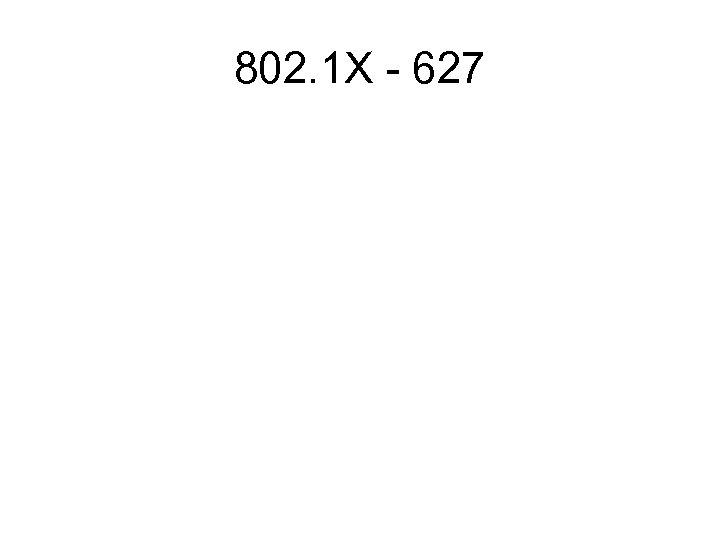 802. 1 X - 627