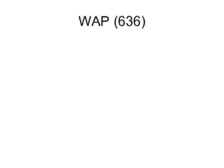 WAP (636)