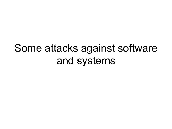 Some attacks against software and systems