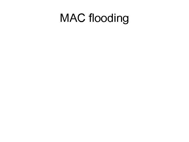 MAC flooding