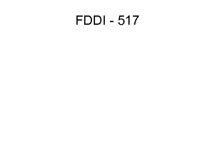 FDDI - 517