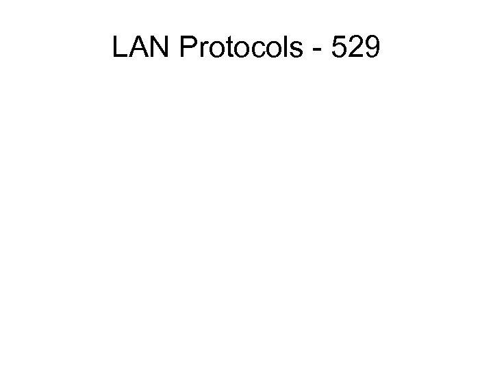 LAN Protocols - 529