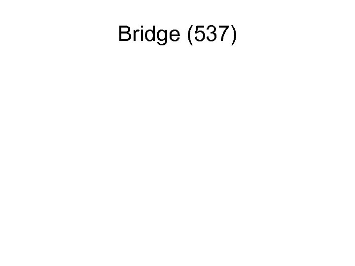 Bridge (537)