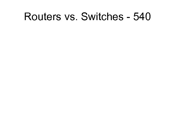 Routers vs. Switches - 540
