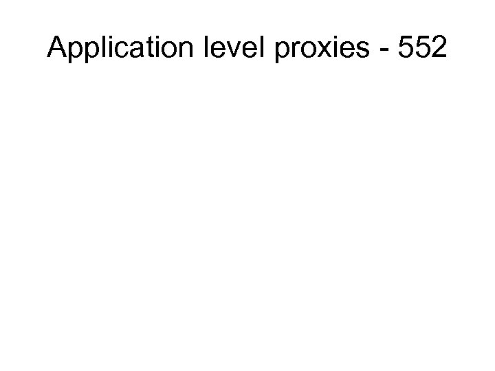 Application level proxies - 552