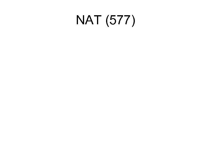 NAT (577)