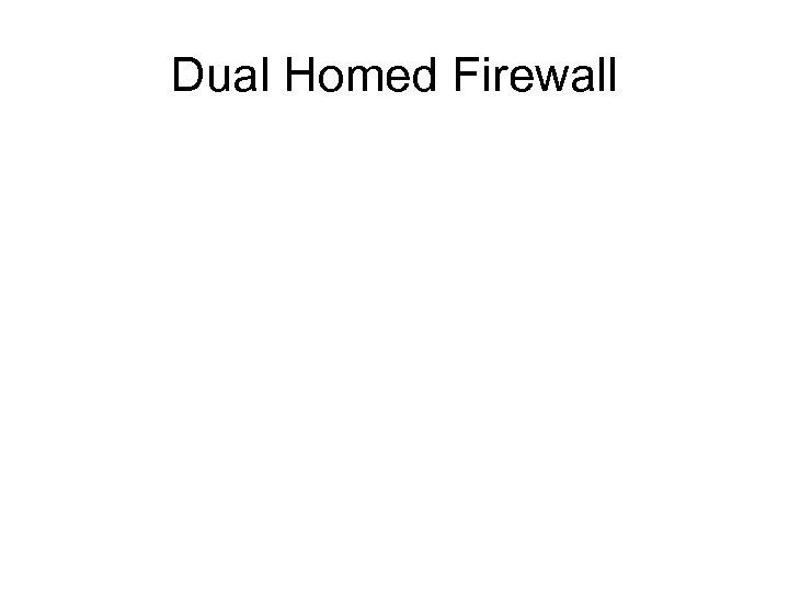 Dual Homed Firewall