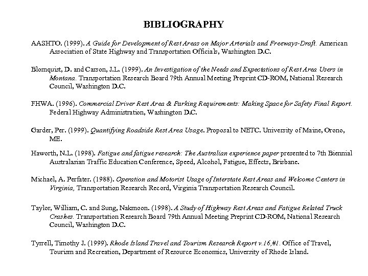 BIBLIOGRAPHY AASHTO. (1999). A Guide for Development of Rest Areas on Major Arterials and