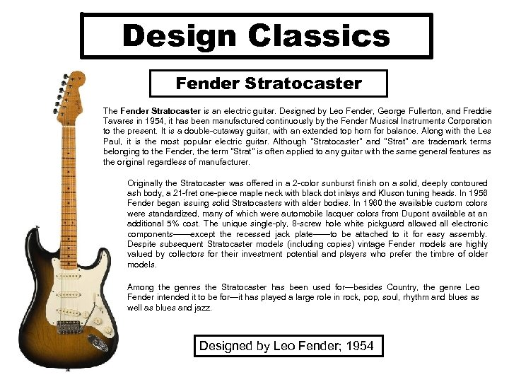 Design Classics Fender Stratocaster The Fender Stratocaster is an electric guitar. Designed by Leo