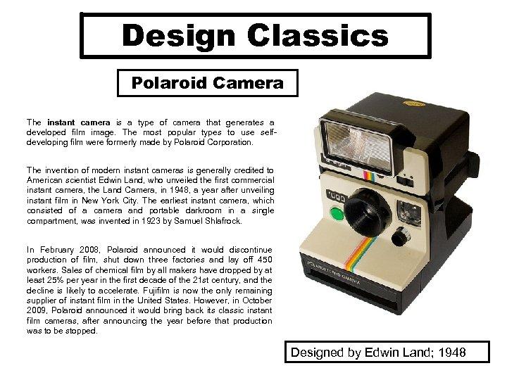 Design Classics Polaroid Camera The instant camera is a type of camera that generates