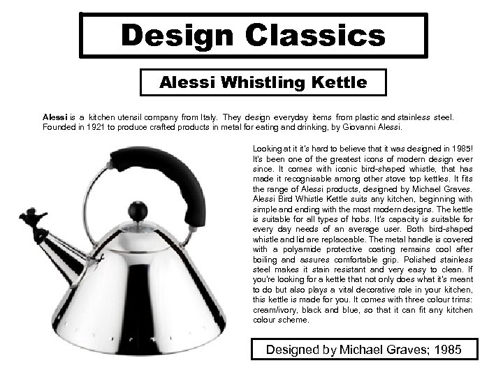Design Classics Alessi Whistling Kettle Alessi is a kitchen utensil company from Italy. They