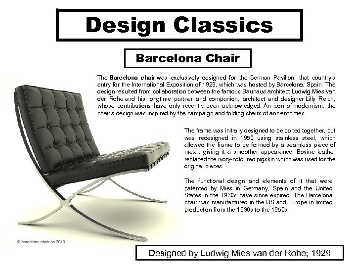 Design Classics Barcelona Chair The Barcelona chair was exclusively designed for the German Pavilion,