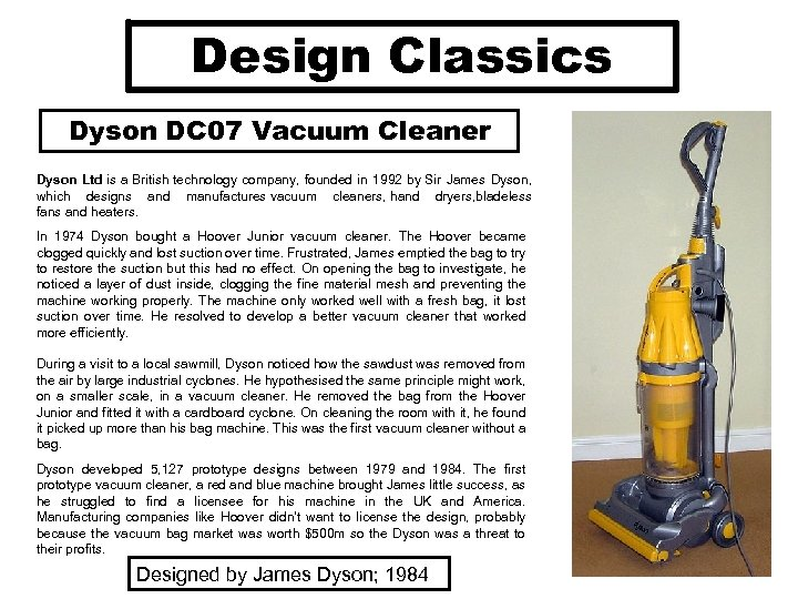 Design Classics Dyson DC 07 Vacuum Cleaner Dyson Ltd is a British technology company,