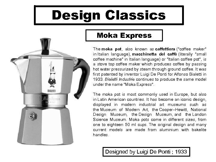 Design Classics Moka Express The moka pot, also known as caffettiera (