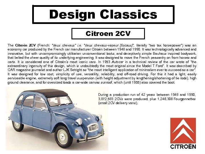 "Design Classics Citroen 2 CV The Citroën 2 CV (French: ""deux chevaux"" i. e."