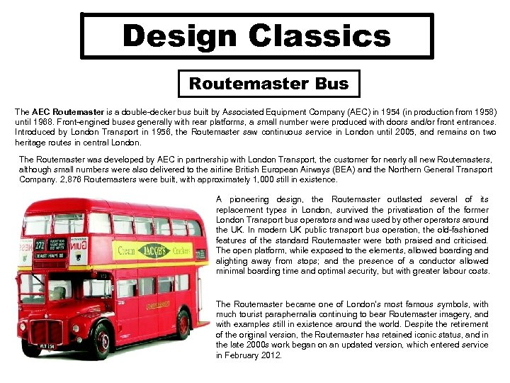 Design Classics Routemaster Bus The AEC Routemaster is a double-decker bus built by Associated