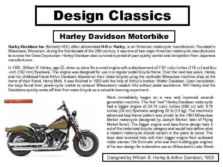 Design Classics Harley Davidson Motorbike Harley-Davidson Inc (formerly HDI), often abbreviated H-D or Harley,