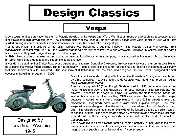 Design Classics Vespa Most scooter enthusiasts know the story of Piaggio developing the Vespa