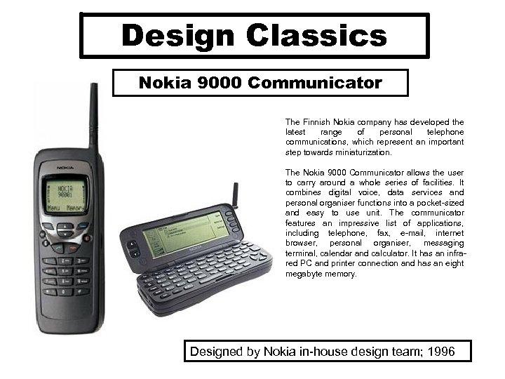 Design Classics Nokia 9000 Communicator The Finnish Nokia company has developed the latest range
