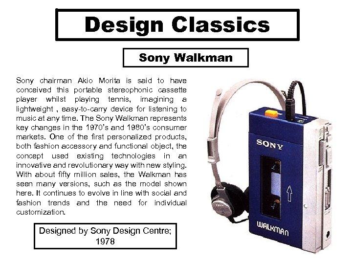 Design Classics Sony Walkman Sony chairman Akio Morita is said to have conceived this