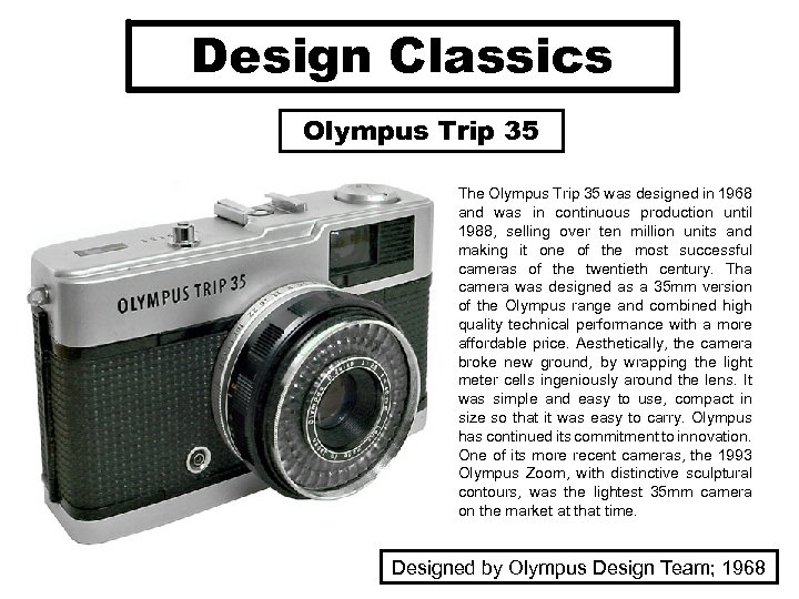 Design Classics Olympus Trip 35 The Olympus Trip 35 was designed in 1968 and