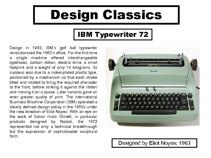 Design Classics IBM Typewriter 72 Design in 1963, IBM's golf ball typewriter revolutionised the