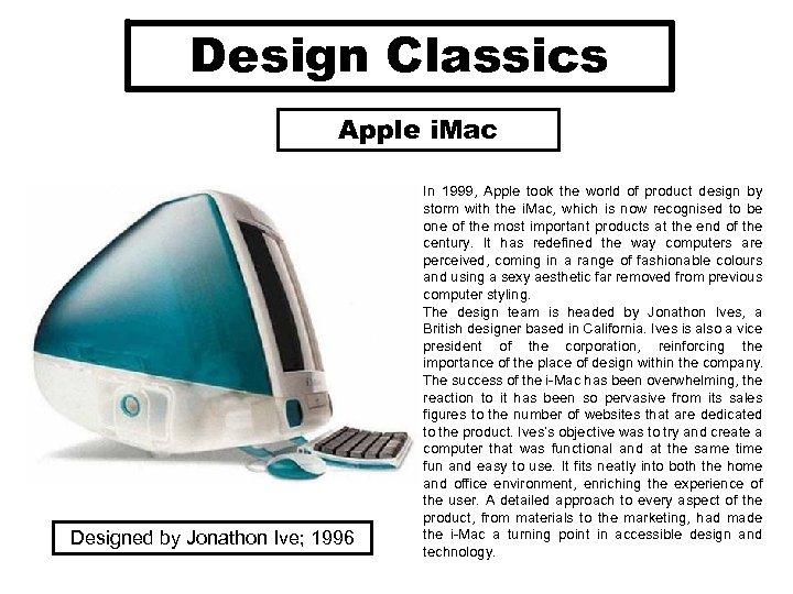 Design Classics Apple i. Mac Designed by Jonathon Ive; 1996 In 1999, Apple took