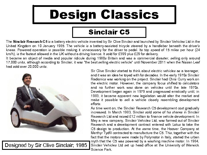 Design Classics Sinclair C 5 The Sinclair Research C 5 is a battery electric
