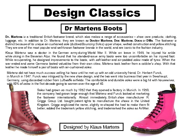 Design Classics Dr Martens Boots Dr. Martens is a traditional British footwear brand, which