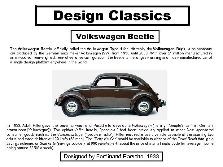 Design Classics Volkswagen Beetle The Volkswagen Beetle, officially called the Volkswagen Type 1 (or