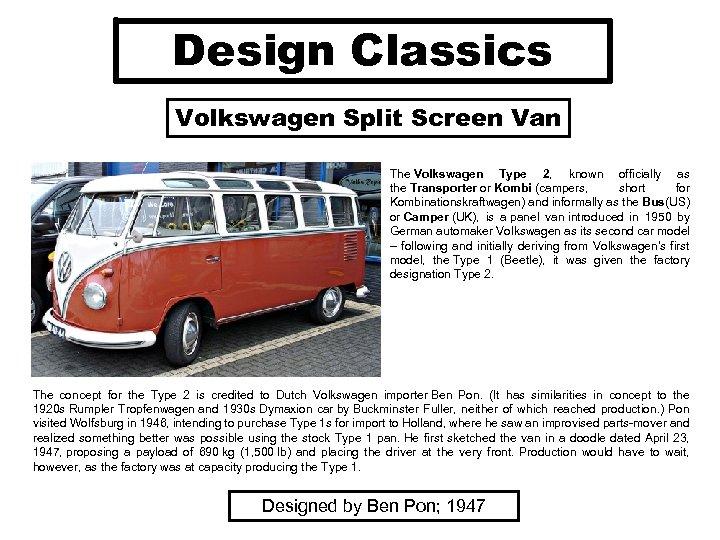 Design Classics Volkswagen Split Screen Van The Volkswagen Type 2, known officially as the