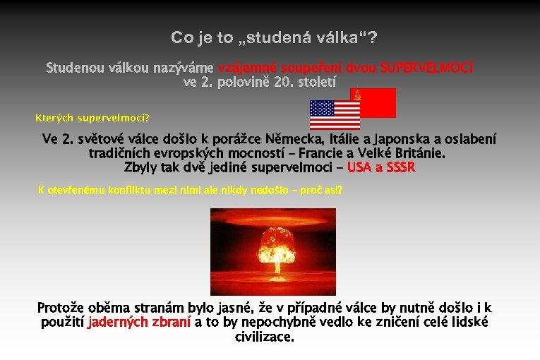 """Co je to """"studená válka""""? Studenou válkou nazýváme vzájemné soupeření dvou SUPERVELMOCÍ ve 2."""