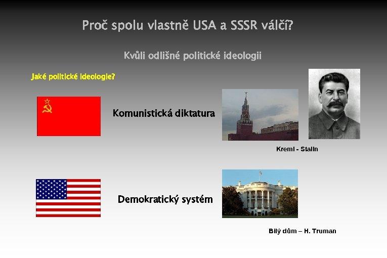 Proč spolu vlastně USA a SSSR válčí? Kvůli odlišné politické ideologii Jaké politické ideologie?