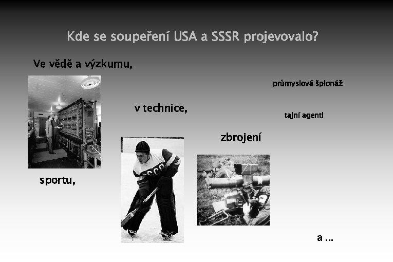 Kde se soupeření USA a SSSR projevovalo? Ve vědě a výzkumu, průmyslová špionáž v