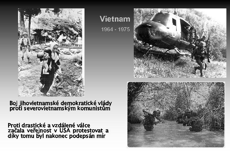 Vietnam 1964 - 1975 Boj jihovietnamské demokratické vlády proti severovietnamským komunistům Proti drastické a