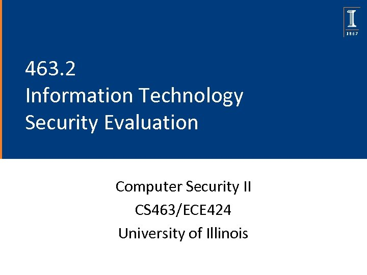 463. 2 Information Technology Security Evaluation Computer Security II CS 463/ECE 424 University of