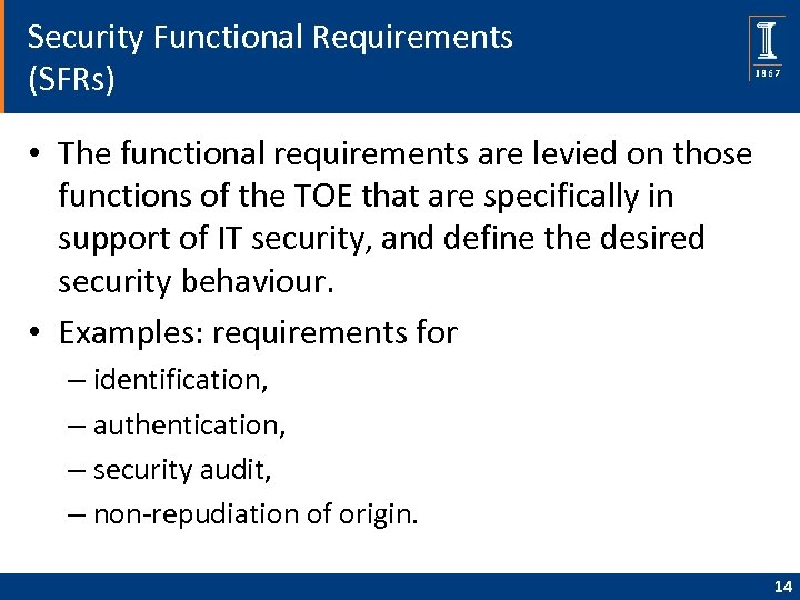 Security Functional Requirements (SFRs) • The functional requirements are levied on those functions of