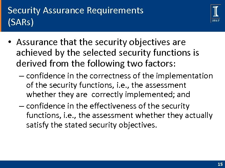 Security Assurance Requirements (SARs) • Assurance that the security objectives are achieved by the