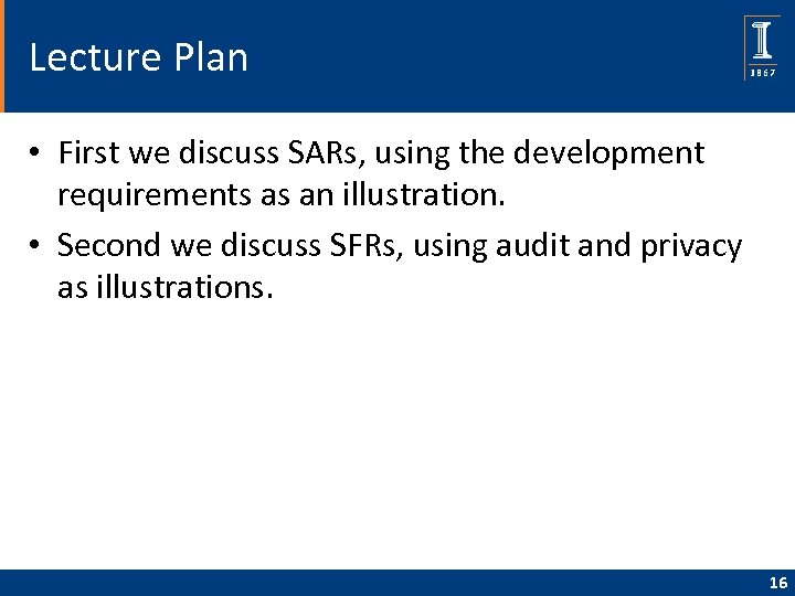 Lecture Plan • First we discuss SARs, using the development requirements as an illustration.