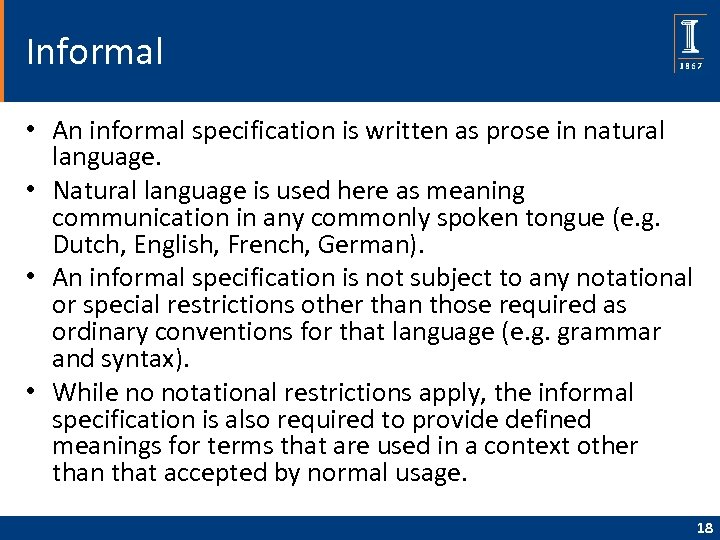 Informal • An informal specification is written as prose in natural language. • Natural