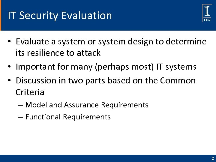 IT Security Evaluation • Evaluate a system or system design to determine its resilience
