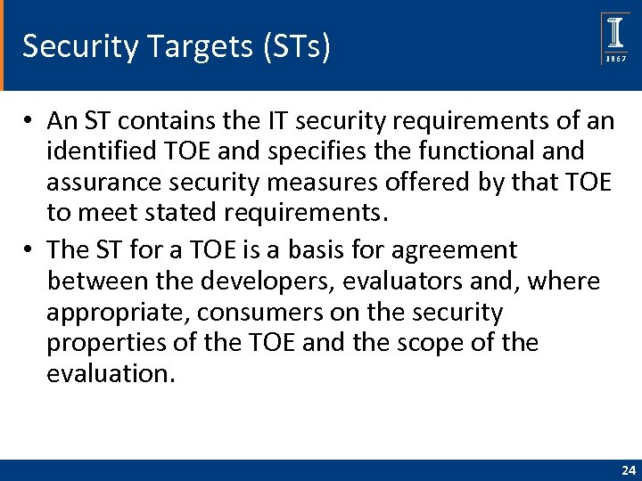 Security Targets (STs) • An ST contains the IT security requirements of an identified