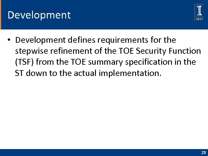Development • Development defines requirements for the stepwise refinement of the TOE Security Function